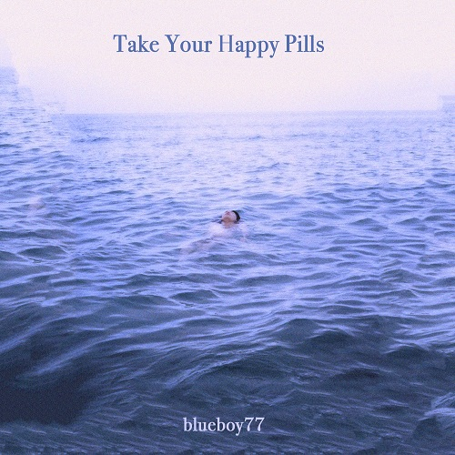 200211_blueboy77_Take Your Happy Pills_cover500.jpg